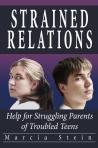 Strained Relations: Help for Struggling Parents of Troubled Teens